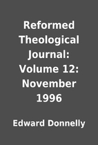 Reformed Theological Journal: Volume 12:…