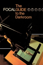 The Focal Guide to the Darkroom by Leonard…