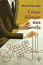 Cómo dibujar una novela by Martín Solares