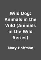 Wild Dog: Animals in the Wild (Animals in…
