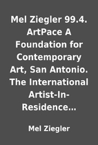 Mel Ziegler 99.4. ArtPace A Foundation for…