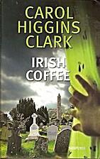 Irish Coffee by Carol Higgins Clark