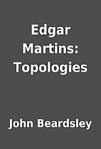 Edgar Martins: Topologies by John Beardsley