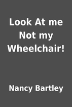 Look At me Not my Wheelchair! by Nancy…