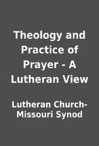 Theology and Practice of Prayer - A Lutheran…