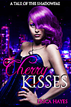 Cherry Kisses (Shadowfae) by Erica Hayes