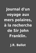 Journal d'un voyage aux mers polaires, à la…