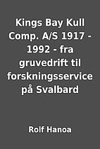 Kings Bay Kull Comp. A/S 1917 - 1992 - fra…