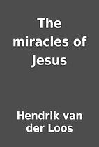 The miracles of Jesus by Hendrik van der…