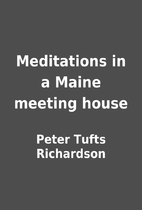 Meditations in a Maine meeting house by…