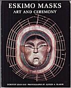 Eskimo Masks: Art and Ceremony by Dorothy…
