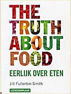 The Truth About Food by Jill Fullerton-Smith