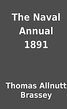 The Naval Annual 1891 by Thomas Allnutt…