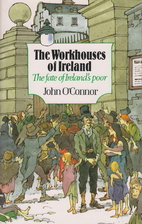 The workhouses of Ireland : the fate of…