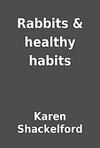 Rabbits & healthy habits by Karen…