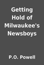 Getting Hold of Milwaukee's Newsboys by P.O.…