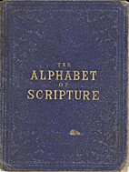 The Alphabet of Scripture, For Children...
