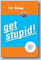 Get stupid! : with the Ignorance IS Bliss!…