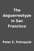 The daguerreotype in San Francisco by Peter…