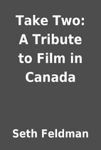 Take Two: A Tribute to Film in Canada by…