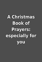 A Christmas Book of Prayers: especially for…