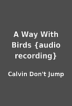 A Way With Birds {audio recording} by Calvin…