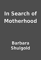 In Search of Motherhood by Barbara Shulgold