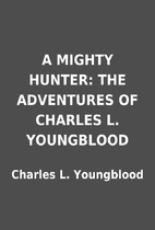 A MIGHTY HUNTER: THE ADVENTURES OF CHARLES…