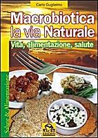 Macrobiotica. La via naturale by Carlo…