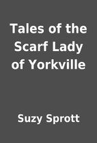 Tales of the Scarf Lady of Yorkville by Suzy…