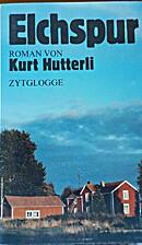 Elchspur Roman by Kurt Hutterli
