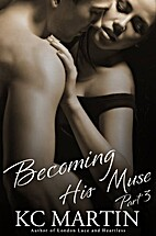 Becoming His Muse, Part Three by K.C. Martin