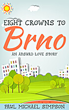 Eight Crowns to Brno by Paul Michael Simpson