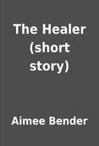 The Healer (short story) by Aimee Bender