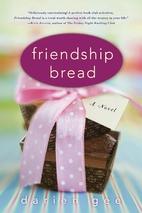 Friendship Bread: A Novel by Darien Gee