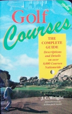 Golf Courses: The Complete Guide by J. C.…