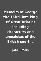 Memoirs of George the Third, late king of…