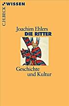 Die Ritter: Geschichte und Kultur by Joachim…
