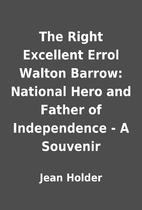 The Right Excellent Errol Walton Barrow:…