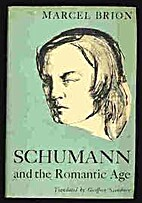 Schumann and the Romantic Age by Marcel…