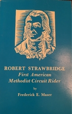 Robert Strawbridge, First American Methodist…