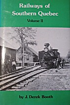 Railways of Southern Quebec, Volume 2 by J.…