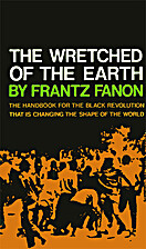 Wretched of the Earth, The by Frantz Fanon