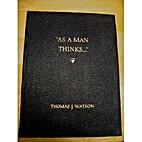 As a Man Thinks . . . by Thomas J. Watson