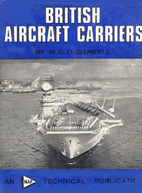 British Aircraft Carriers by W.G.D. Blundell