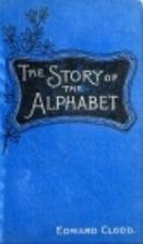 The story of the alphabet by Edward Clodd