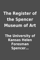 The Register of the Spencer Museum of Art by…