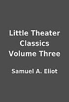 Little Theater Classics Volume Three by…
