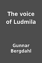 The voice of Ludmila by Gunnar Bergdahl