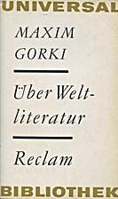 Über Weltliteratur by Maxim Gorki